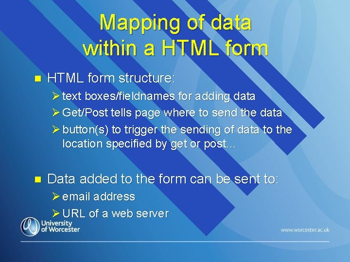 Mapping of data within a HTML form n HTML form structure: Ø text boxes/fieldnames