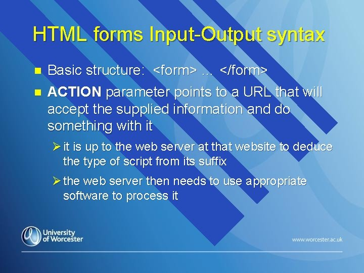 HTML forms Input-Output syntax n Basic structure: <form> … </form> n ACTION parameter points