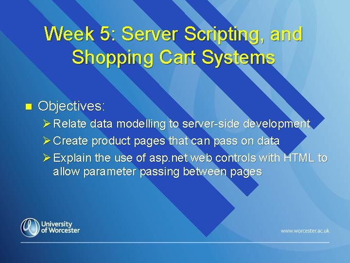 Week 5: Server Scripting, and Shopping Cart Systems n Objectives: Ø Relate data modelling