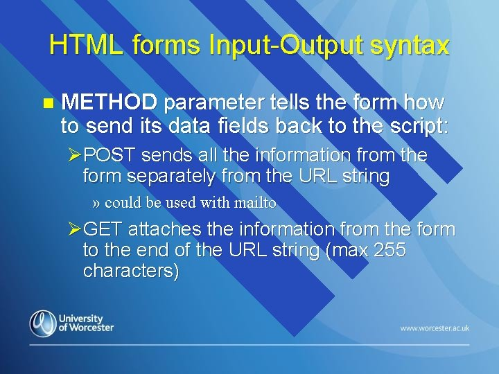 HTML forms Input-Output syntax n METHOD parameter tells the form how to send its