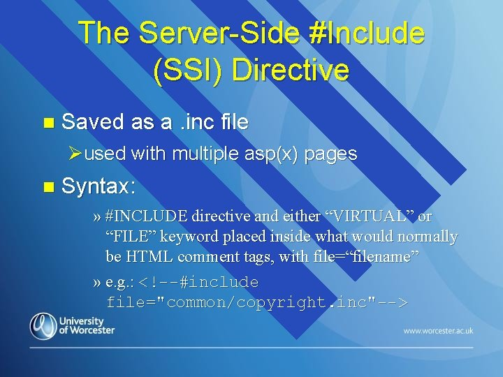 The Server-Side #Include (SSI) Directive n Saved as a. inc file Øused with multiple