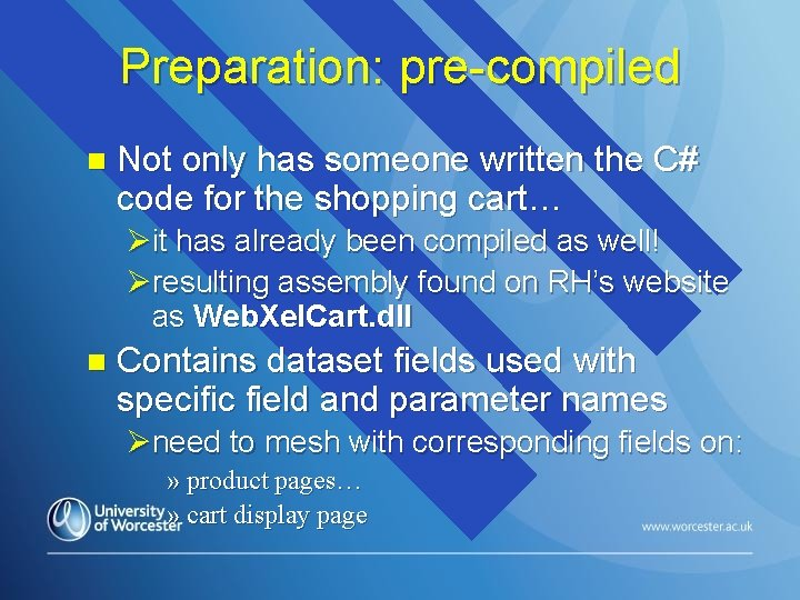 Preparation: pre-compiled n Not only has someone written the C# code for the shopping