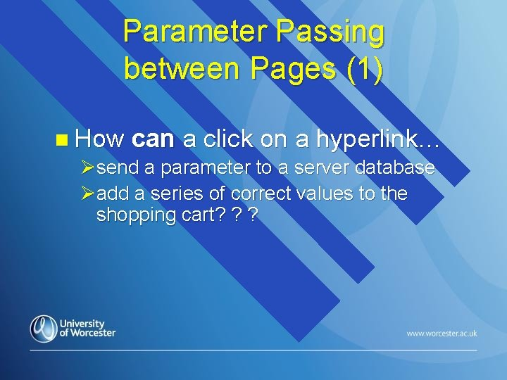 Parameter Passing between Pages (1) n How can a click on a hyperlink… Øsend