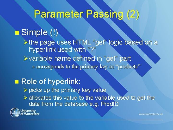 "Parameter Passing (2) n Simple (!) Øthe page uses HTML ""get"" logic based on"