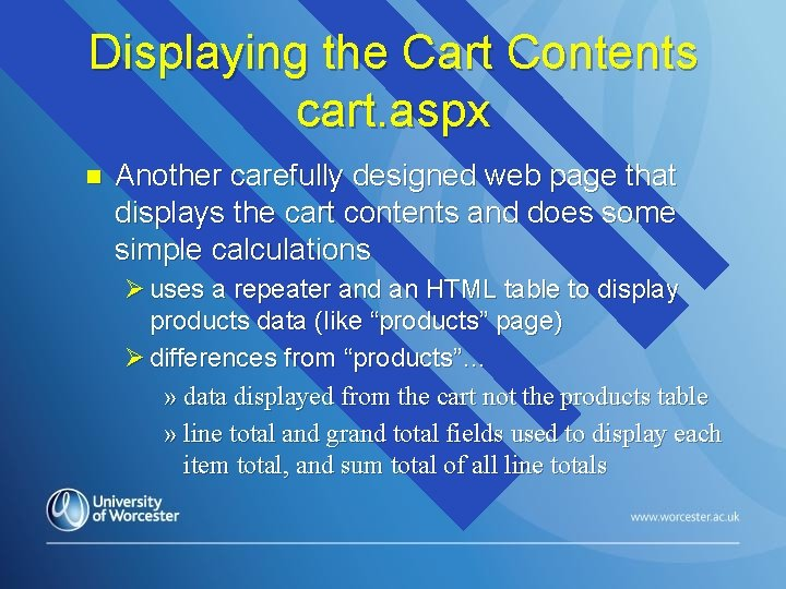Displaying the Cart Contents cart. aspx n Another carefully designed web page that displays
