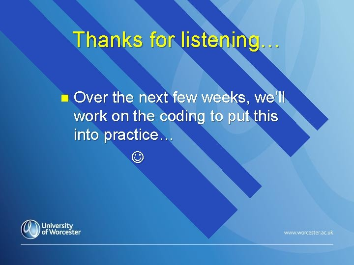 Thanks for listening… n Over the next few weeks, we'll work on the coding