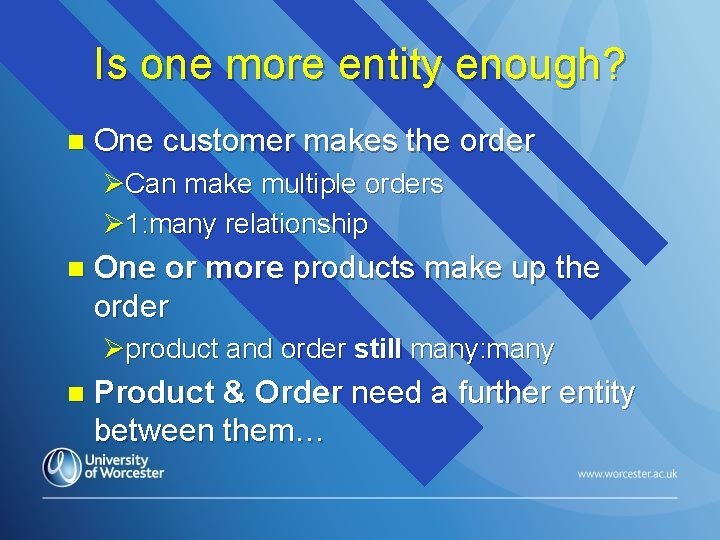 Is one more entity enough? n One customer makes the order ØCan make multiple
