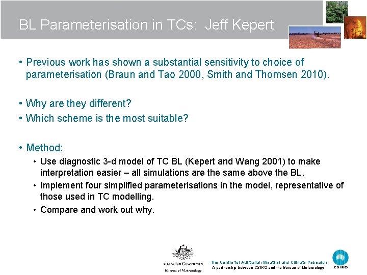 BL Parameterisation in TCs: Jeff Kepert • Previous work has shown a substantial sensitivity