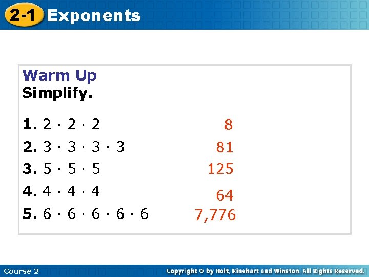 2 -1 Exponents Warm Up Simplify. 1. 2 · 2 2. 3 · 3