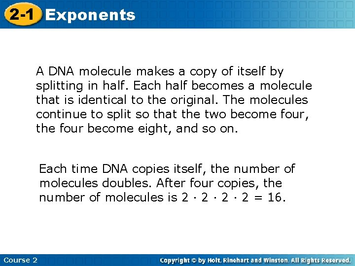 2 -1 Exponents A DNA molecule makes a copy of itself by splitting in