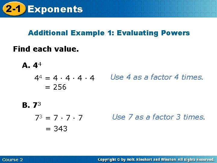 2 -1 Exponents Additional Example 1: Evaluating Powers Find each value. A. 44 44