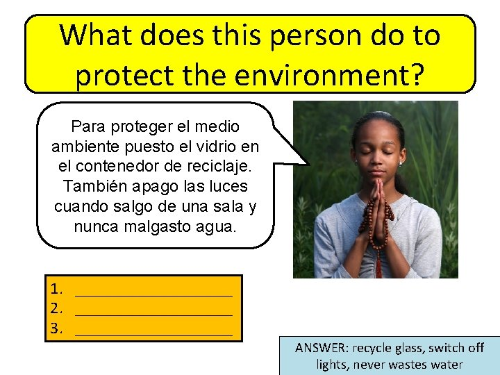 What does this person do to protect the environment? Para proteger el medio ambiente
