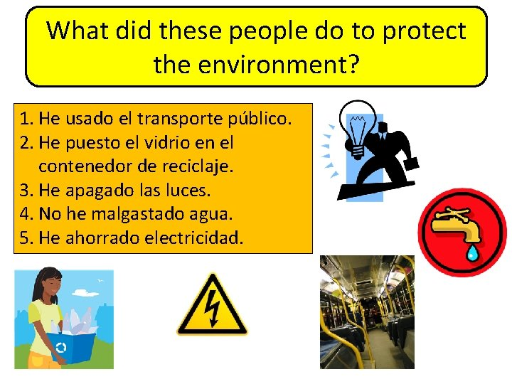 What did these people do to protect the environment? 1. He usado el transporte
