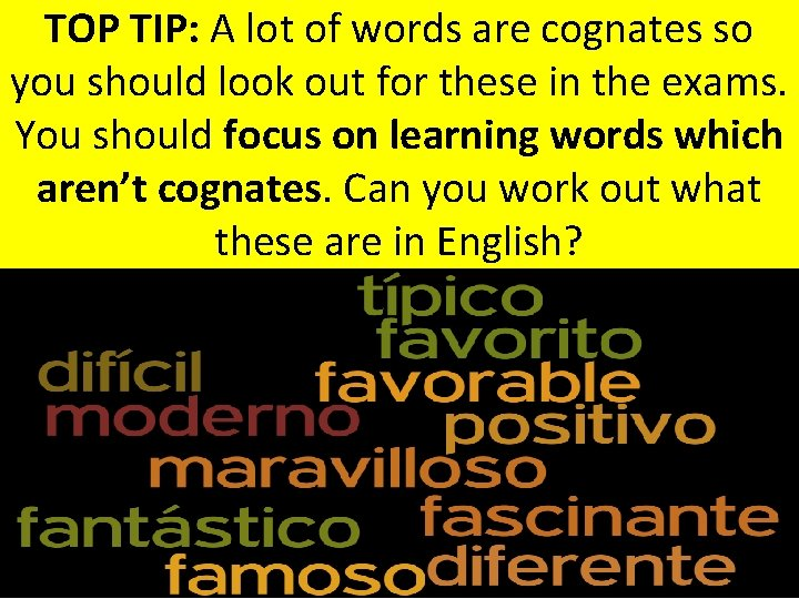 TOP TIP: A lot of words are cognates so you should look out for