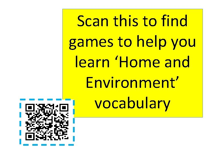 Scan this to find games to help you learn 'Home and Environment' vocabulary