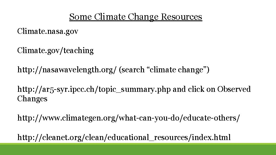 """Some Climate Change Resources Climate. nasa. gov Climate. gov/teaching http: //nasawavelength. org/ (search """"climate"""