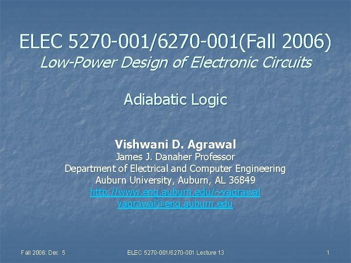 ELEC 5270 -001/6270 -001(Fall 2006) Low-Power Design of Electronic Circuits Adiabatic Logic Vishwani D.