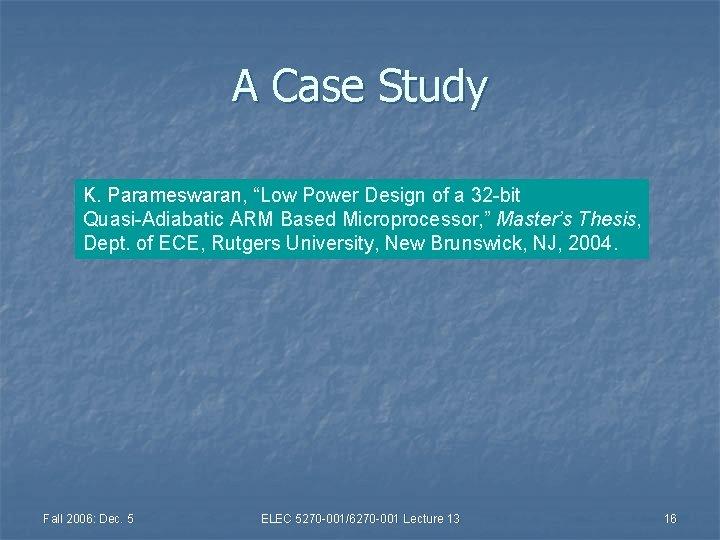 "A Case Study K. Parameswaran, ""Low Power Design of a 32 -bit Quasi-Adiabatic ARM"