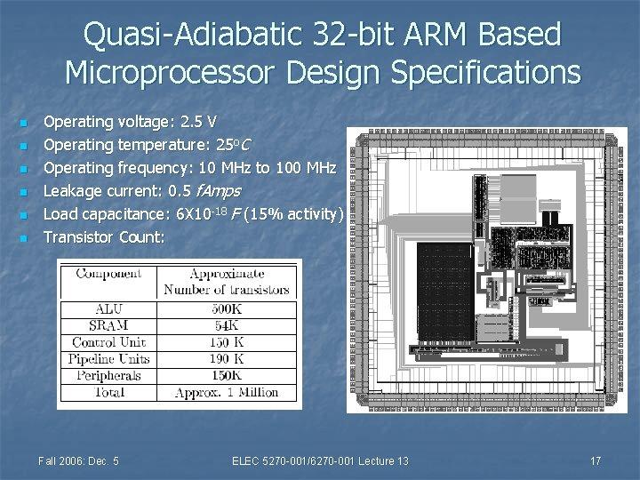 Quasi-Adiabatic 32 -bit ARM Based Microprocessor Design Specifications n n n Operating voltage: 2.