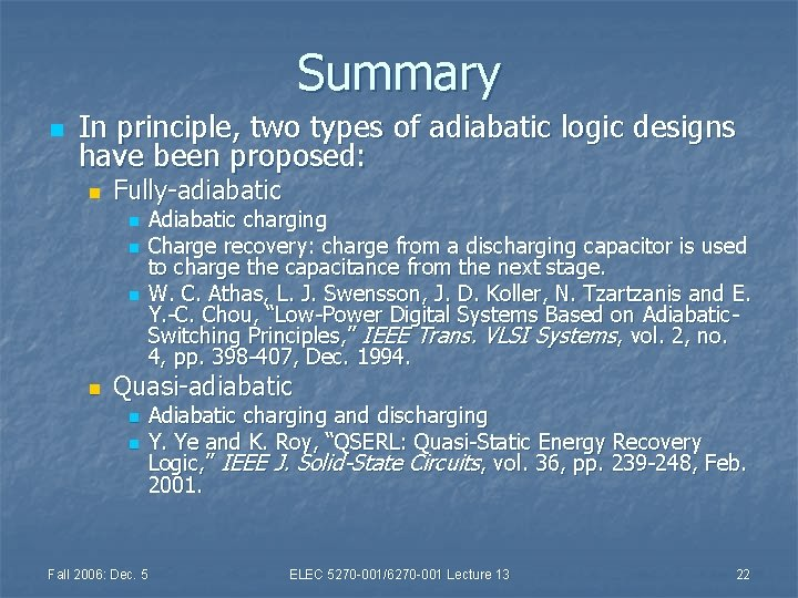 Summary n In principle, two types of adiabatic logic designs have been proposed: n
