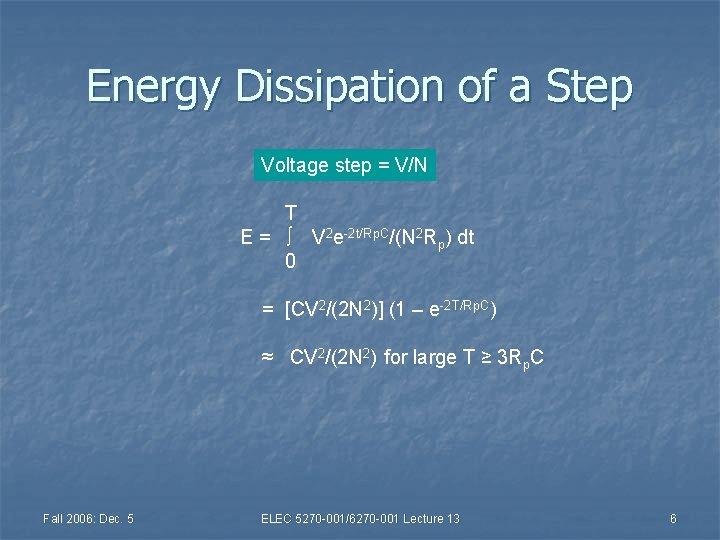 Energy Dissipation of a Step Voltage step = V/N T E = ∫ V
