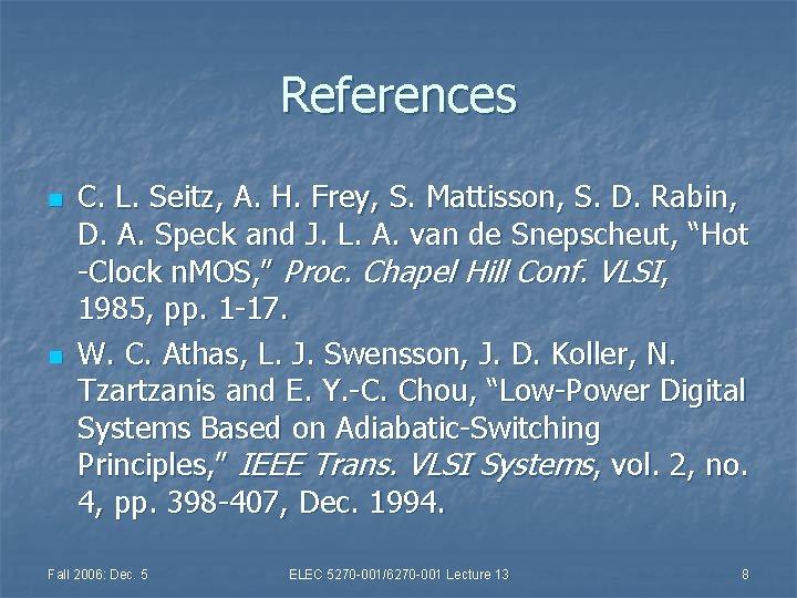 References n n C. L. Seitz, A. H. Frey, S. Mattisson, S. D. Rabin,