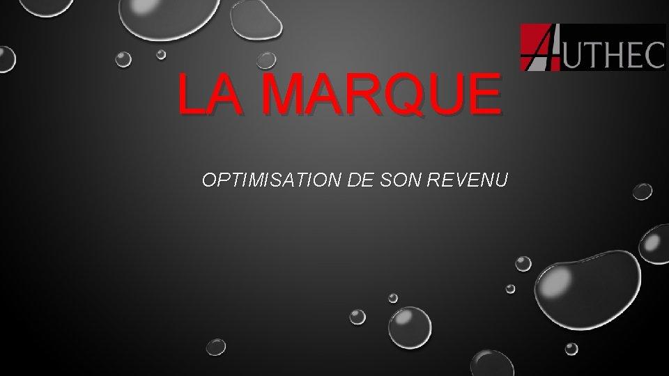 LA MARQUE OPTIMISATION DE SON REVENU