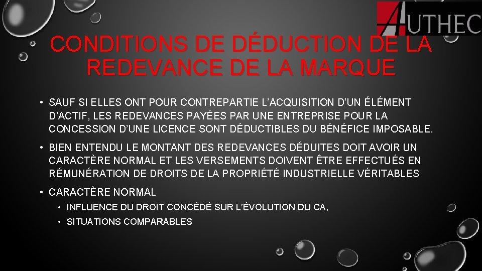 CONDITIONS DE DÉDUCTION DE LA REDEVANCE DE LA MARQUE • SAUF SI ELLES ONT