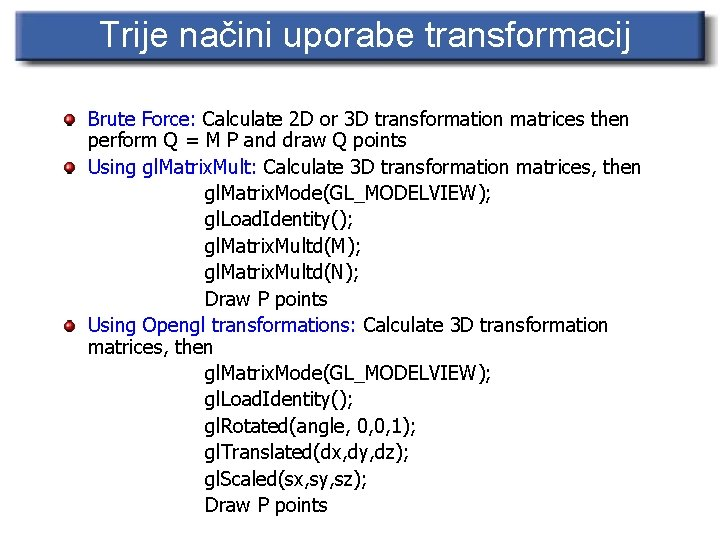 Trije načini uporabe transformacij Brute Force: Calculate 2 D or 3 D transformation matrices