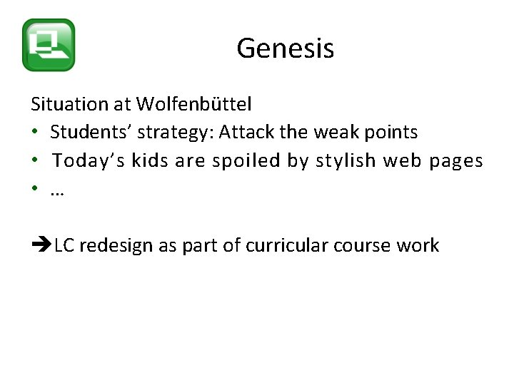 Genesis Situation at Wolfenbüttel • Students' strategy: Attack the weak points • Today's kids