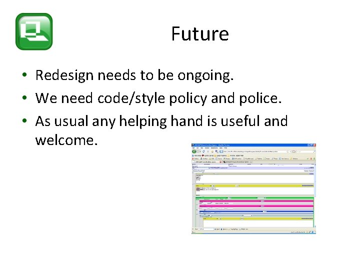 Future • Redesign needs to be ongoing. • We need code/style policy and police.