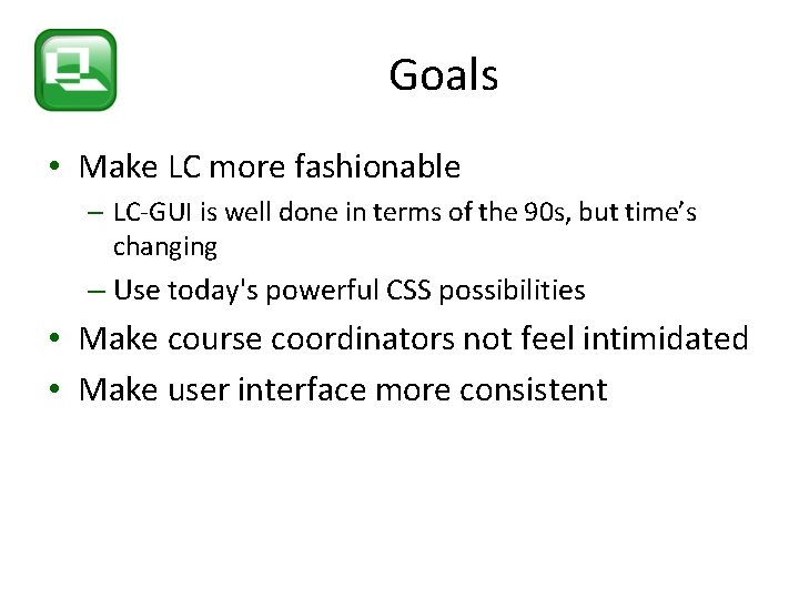 Goals • Make LC more fashionable – LC-GUI is well done in terms of