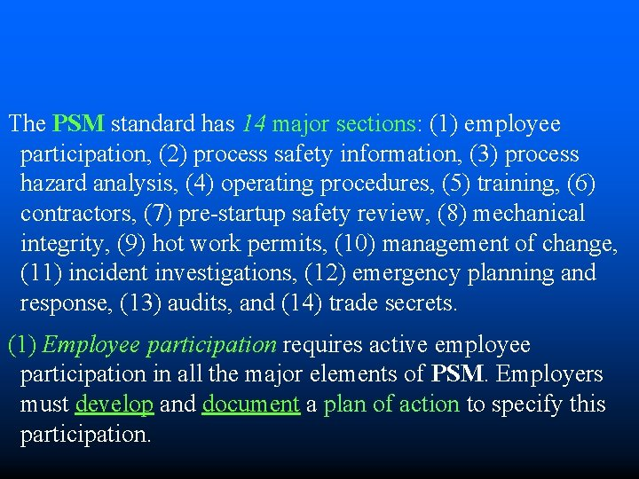 The PSM standard has 14 major sections: (1) employee participation, (2) process safety information,