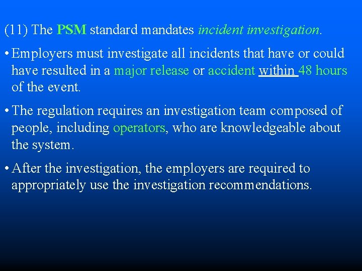 (11) The PSM standard mandates incident investigation. • Employers must investigate all incidents that