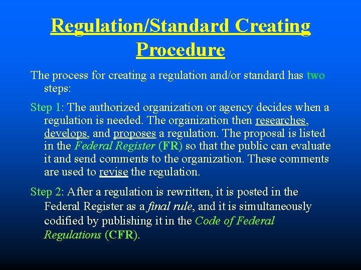 Regulation/Standard Creating Procedure The process for creating a regulation and/or standard has two steps: