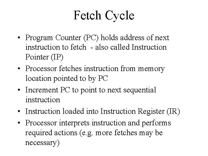 Fetch Cycle • Program Counter (PC) holds address of next instruction to fetch -