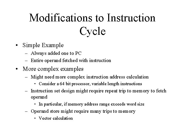 Modifications to Instruction Cycle • Simple Example – Always added one to PC –