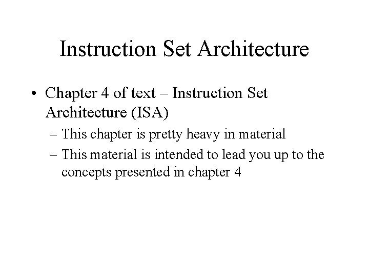 Instruction Set Architecture • Chapter 4 of text – Instruction Set Architecture (ISA) –
