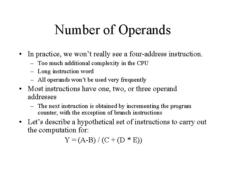 Number of Operands • In practice, we won't really see a four-address instruction. –
