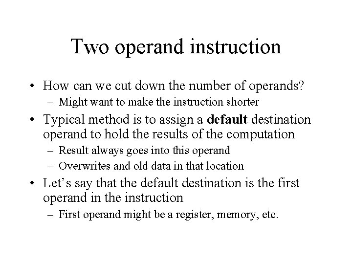 Two operand instruction • How can we cut down the number of operands? –