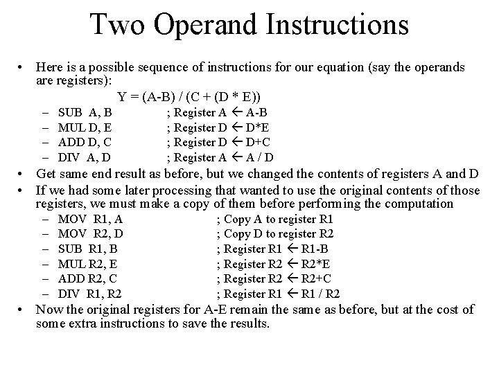 Two Operand Instructions • Here is a possible sequence of instructions for our equation
