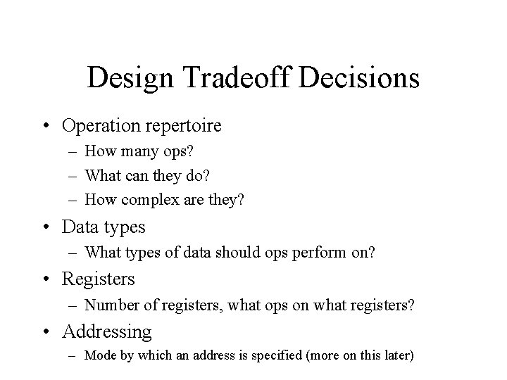 Design Tradeoff Decisions • Operation repertoire – How many ops? – What can they