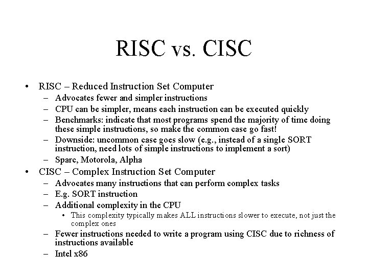 RISC vs. CISC • RISC – Reduced Instruction Set Computer – Advocates fewer and
