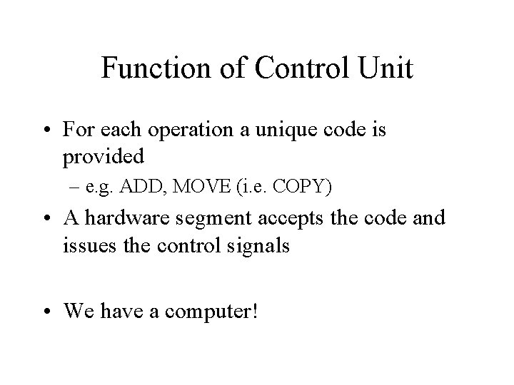 Function of Control Unit • For each operation a unique code is provided –