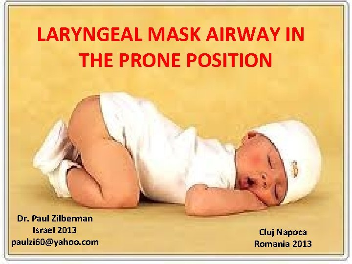 LARYNGEAL MASK AIRWAY IN THE PRONE POSITION Dr. Paul Zilberman Israel 2013 paulzi 60@yahoo.