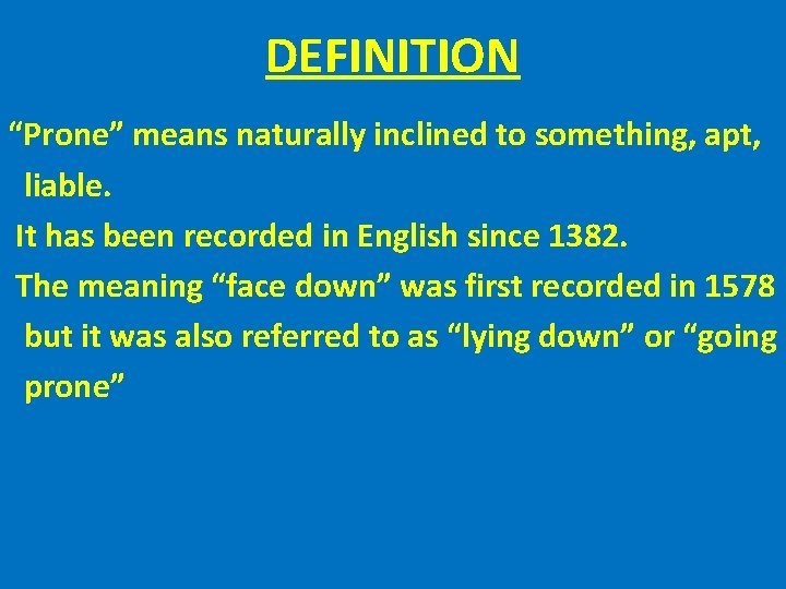 "DEFINITION ""Prone"" means naturally inclined to something, apt, liable. It has been recorded in"
