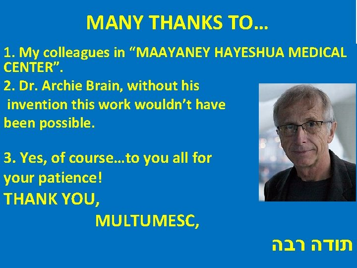 "MANY THANKS TO… 1. My colleagues in ""MAAYANEY HAYESHUA MEDICAL CENTER"". 2. Dr. Archie"