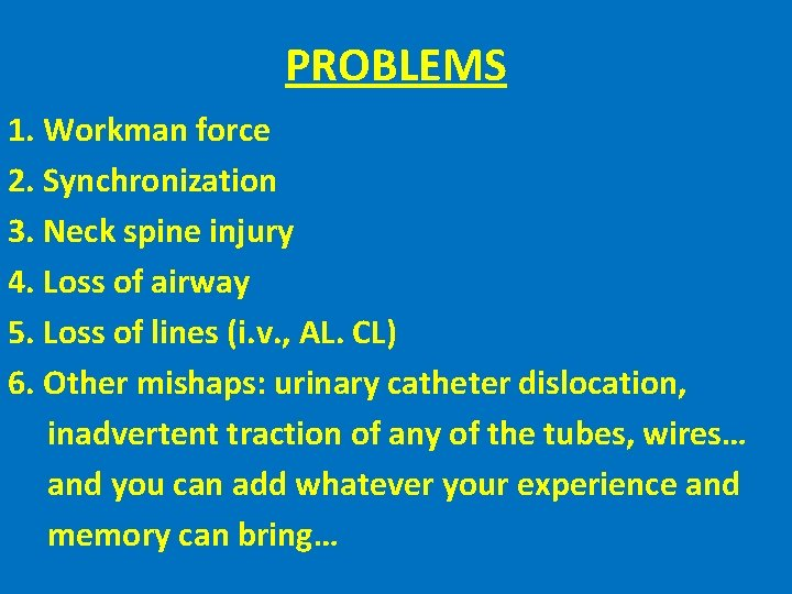 PROBLEMS 1. Workman force 2. Synchronization 3. Neck spine injury 4. Loss of airway