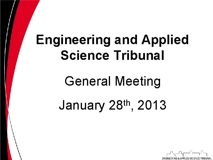 Engineering and Applied Science Tribunal General Meeting January 28 th, 2013