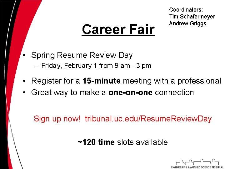 Career Fair Coordinators: Tim Schafermeyer Andrew Griggs • Spring Resume Review Day – Friday,